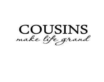 Cousins Make Life Grand DECAL ONLY  16.5 x 4.75 board not included