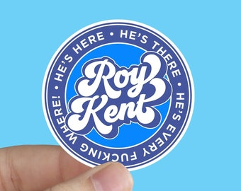 He's Here He's There Roy Kent! Ted Lasso Sticker