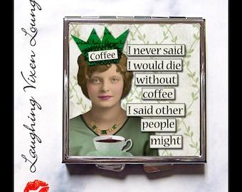Coffee Gift Compact Mirror - Funny Pill Box - Purse Mirror - Pill Case - Pill Holder - Makeup Mirror - SVL I Never