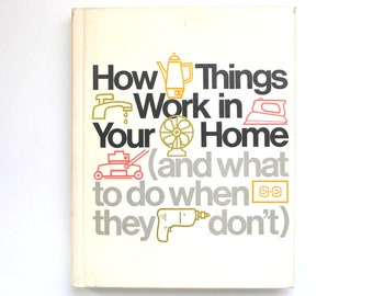 1975 How Things Work in Your Home (and what to do when they don't) Vintage DIY how to book