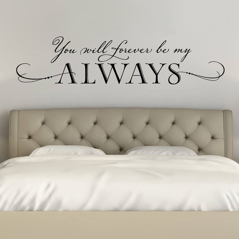 You will forever be my always Wall Decal | Master Bedroom Decor | Romantic  Quote | Vinyl Sticker | Bedroom Wall Art