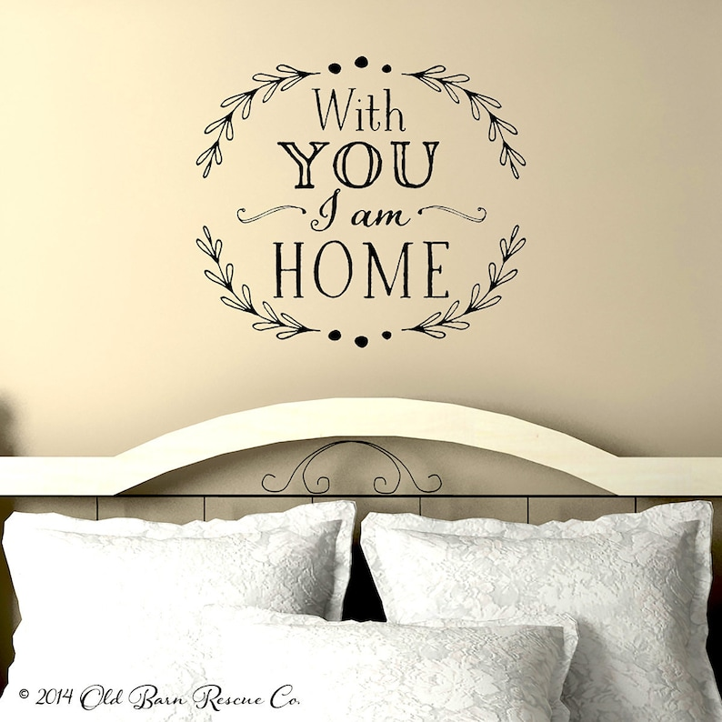 Bedroom Wall Decal - Bedroom Wall Art - Vinyl Wall Sticker for Bedroom -  With you I am home - Removable Decal - Removable Sticker - Entryway