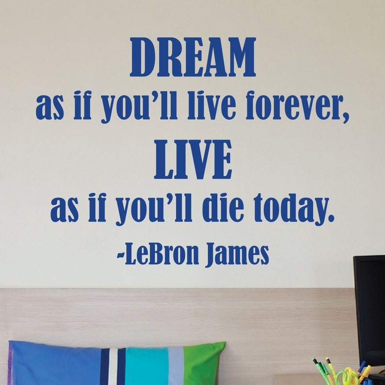 f1123b68e23 Wall Quotes Decal Dream As If You ll Live Forever LeBron