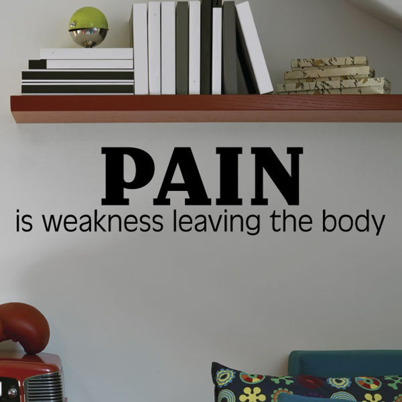 Wall Quotes Pain Is Weakness Leaving The Body Vinyl Wall Decal Etsy