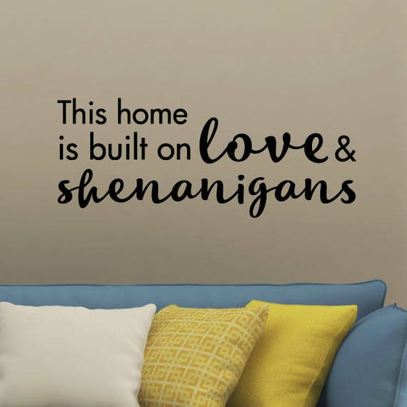 Wall Quote Decal Love and Shenanigans Decor Whimsical Vinyl Decal Entryway  This Home Is Built On Home Quotes Family Quotes