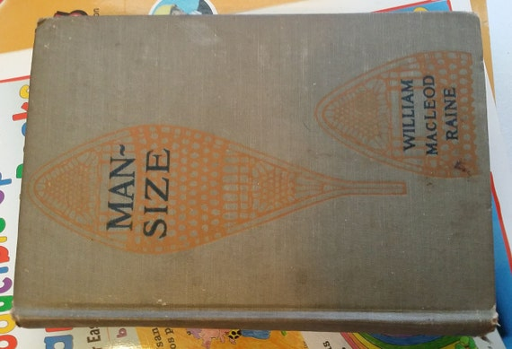 vintage 1922 book Man Size hardcover books, vintage book, antique book William Macleod Raine