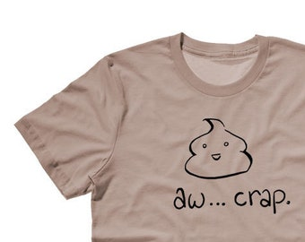 Cute poop shirt - poop emoji t-shirt men womens - funny graphic tee - Aw crap shirt - poop emoji smiley funny gift - kawaii poop emoji