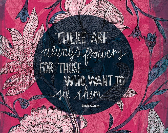 Henri Matisse Quote 'There are Always Flowers' Botanical Wall Art Print - inspirational words