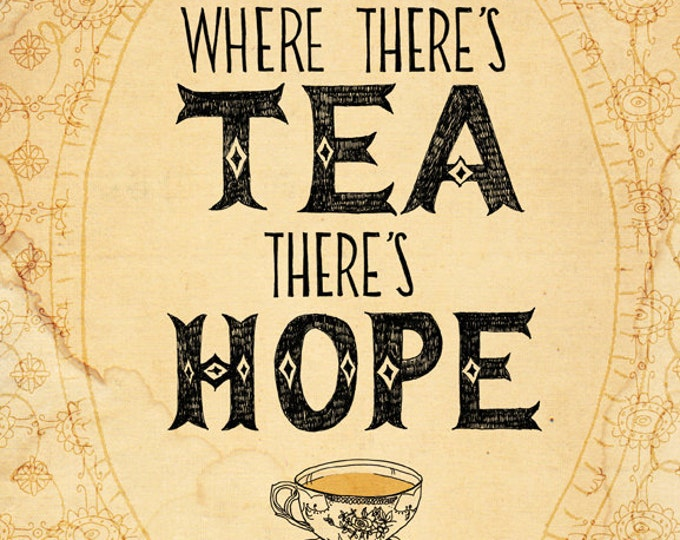 SALE Tea and Hope Archival Quality Art print Wall art decor - inspirational quote - half price