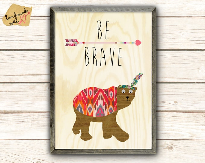Be Brave  - cute Bear collage poster print on wooden background