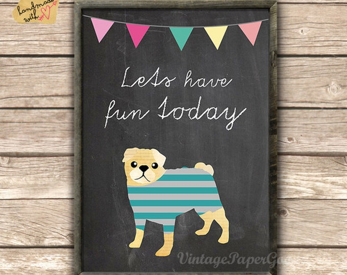 Cute Pug - let's have fun today - typography poster print on chalkboard background