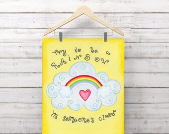 Try To Be A Rainbow In Someone's Cloud Print