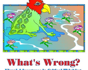 HARD COVER EDITION of What's Wrong... Visual Adventures in Critical Thinking