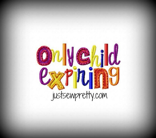 Only Child Expiring 4x4 Embroidery Design Etsy