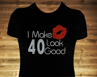 I Make 40 Look Good rhinestone and glitter vinyl shirt