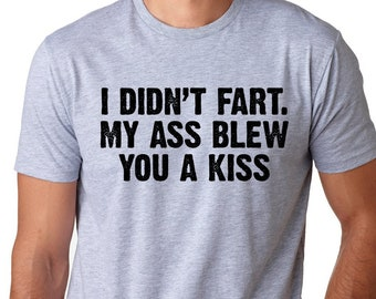 cbb62664 I Didn't Fart My Ass Blew You A Kiss Mens T-Shirt Funny tee Husband Gift  Fathers Day Cool Birthay gift Sarcastic puns shirt Unisex Clothing