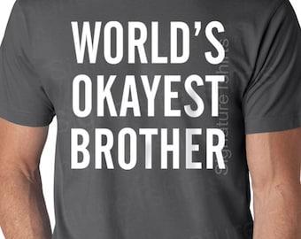 World\'s Okayest Brother t-shirt Funny Mens tshirt | Etsy