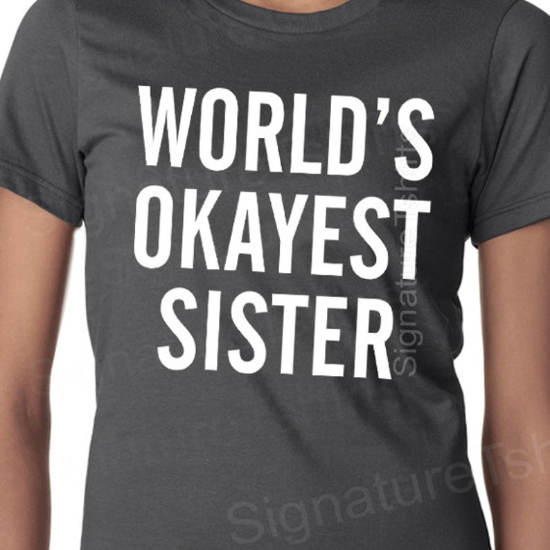 f39901d5c World's Okayest Sister T-shirt Funny Womens Tshirt | Etsy