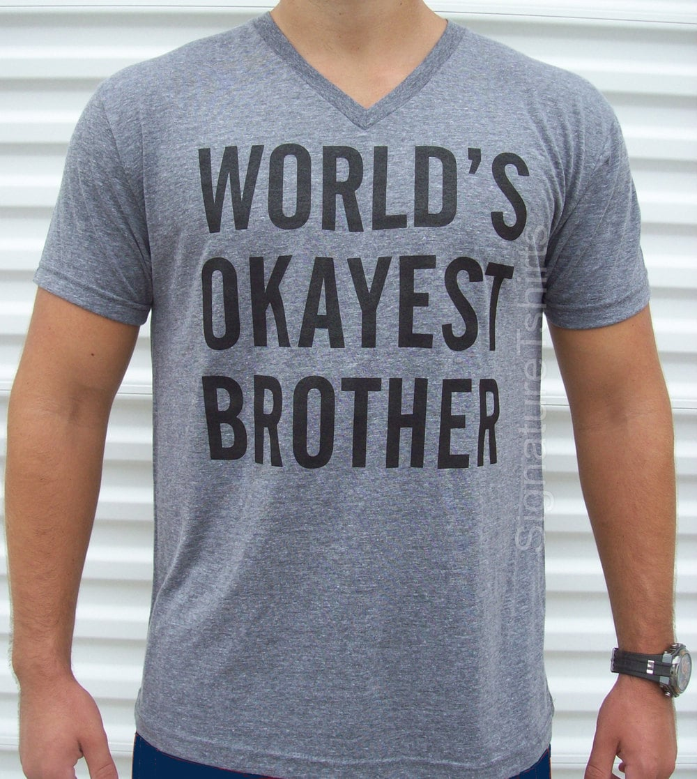 World's Okayest Brother - brother t shirt - funny gift for brother - Christmas Gift for brother - Birthday Gift - Soft V neck Mens Tee shirt