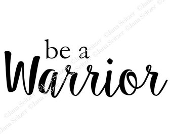 Be a Warrior. SVG file   A Wrinkle In Time-Inspired Digital File   Cricut Silhouette