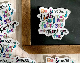 Inspirational Quote 3 inch Vinyl Sticker | Do Something Today Quote Sticker