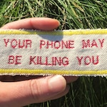 Warning: Your Phone May Be Killing You - Handmade Embroidered Canvas Patch