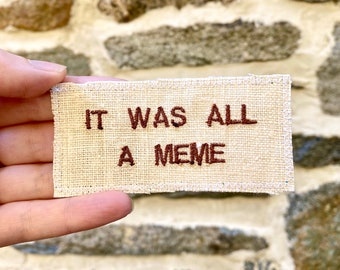 It Was All A Meme - Handmade Embroidered Patch - Free Shipping