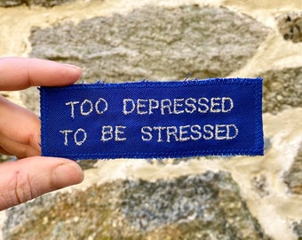 Too Depressed To Be Stressed. The New Normal. Embroidered Canvas Patch