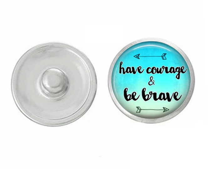 Have Courage Be Brave - Compatible with Gingersnaps - Ginger Snaps - Magnolia and Vine - Base Pieces - 18-20mm Snaps - Interchangeable Snap