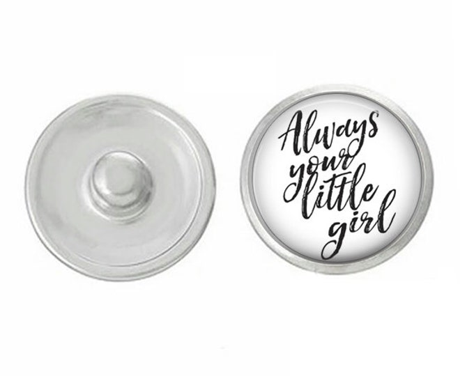 Always Your Little Girl - Wedding - Bachelorette- Custom Snap - Ginger Snaps - Magnolia and Vine - Interchangeable Snap - Handpress