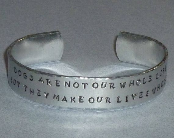 Dogs are not our Whole Life but they make our Lives Whole Inspirational Quote Hand Stamped Aluminum Cuff Bracelet