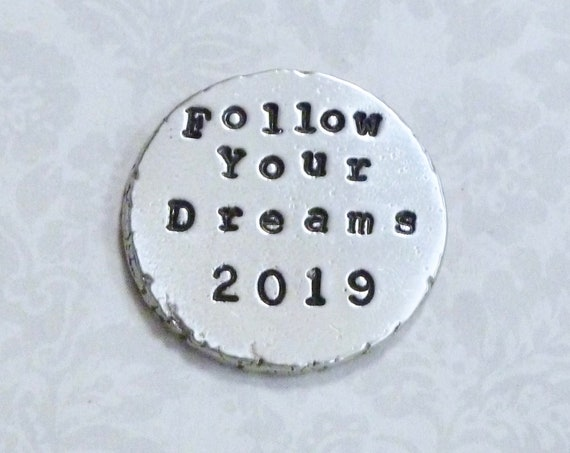 Follow Your Dreams 2019 Graduation Hand Stamped Pewter Pocket Coin Keepsake