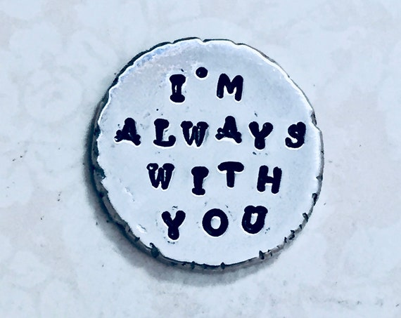 I'm Always With You Hand Stamped Personalized Pewter Pocket Love Token Keepsake Coin