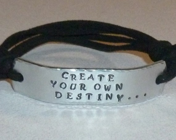 Create Your Own Destiny Hand Stamped Aluminum and Faux Suede Empowering Inspirational Quote ID Bracelet