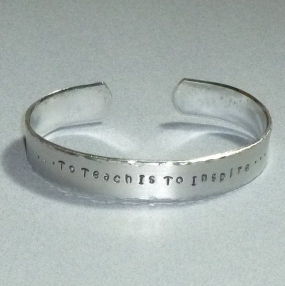 To Teach is to Inspire Hand Stamped Aluminum Cuff Bracelet