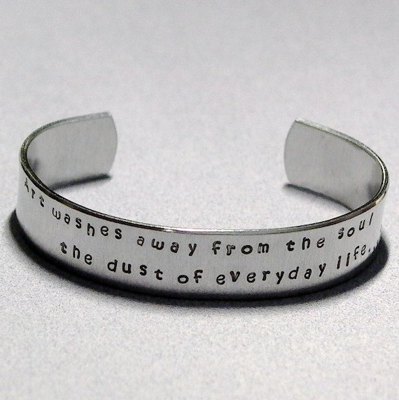 Picasso Inspirational Quote Art washes away from the soul the dust of everyday life Hand Stamped Cuff Bracelet