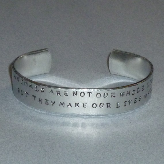Animals are not our whole lives but they make our lives whole Hand Stamped Aluminum Cuff Bracelet