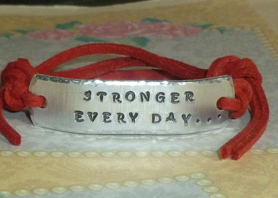 Stronger Every day Empowering Inspirational Quote Hand Stamped Aluminum and Faux Suede ID Bracelet