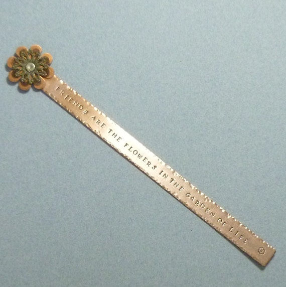 Friends are the flowers in the garden of life Hand Stamped Copper Bookmark