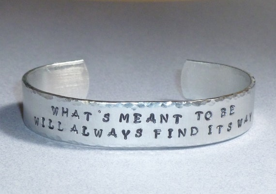 Whats meant to be will always find its way Hand Stamped Aluminum Inspirational Quote Cuff Bracelet