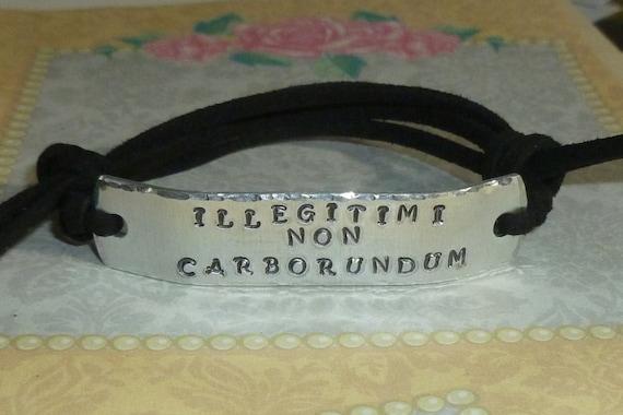 Illegitimi Non Carborundum Hand Stamped Aluminum and Faux Suede Inspirational Quote  ID Bracelet