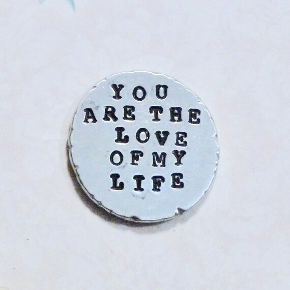 You are the Love of my Life Hand Stamped Personalized Pewter Love Token Pocket Coin Keepsake