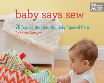 Baby Says Sew - 20 Practical, Budget-Minded, Baby-Approved Projects Book Signed By Rebecca Danger