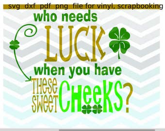 St Patrick's Day SVG file Who needs Luck design