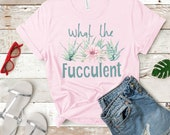 What the Fucculent - UNISEX Succulent Cactus Gardening T-shirt, Plants Gardening Gift, Funny Plants Shirt, Cactus Shirt, Funny Cactus