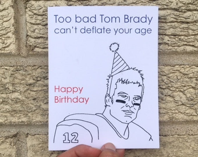 Funny Birthday Card - Too Bad Tom Brady Can't Deflate Your Age, Card For Husband, Card For Boyfriend - Birthday Funny - Patriots - Superbowl