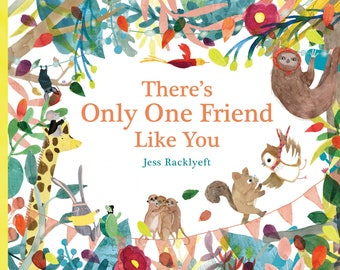 Picture Book - There's Only One Friend Like You - written and illustrated by Jess Racklyeft