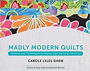 Sale! Madly Modern Quilts: Patterns and Techniques to Inspire Your Quilting Creativity by Carole Lyles Shaw
