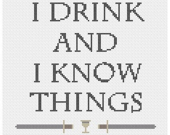 I Drink and I Know Things Counted Cross Stitch Pattern Instant Download