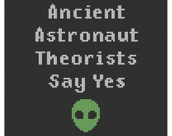 Ancient Astronaut Theorists Say Yes Counted Cross Stitch Pattern Instant Download